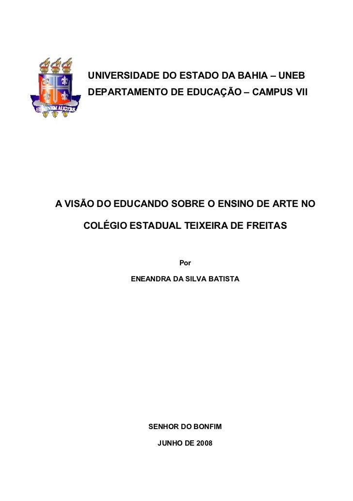 UNIVERSIDADE DO ESTADO DA BAHIA – UNEB     DEPARTAMENTO DE EDUCAÇÃO – CAMPUS VIIA VISÃO DO EDUCANDO SOBRE O ENSINO DE ARTE...