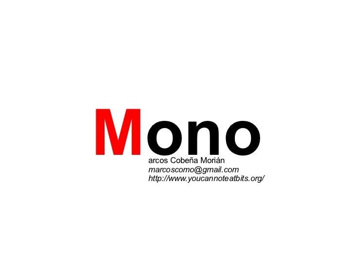 M ono arcos Cobeña Morián [email_address] http://www.youcannoteatbits.org/