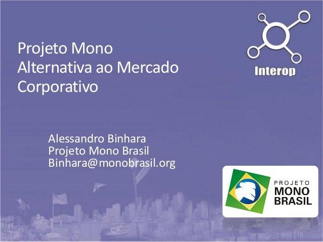 Projeto Mono Alternativa ao Mercado Corporativo Alessandro Binhara Projeto Mono Brasil Binhara@monobrasil.org