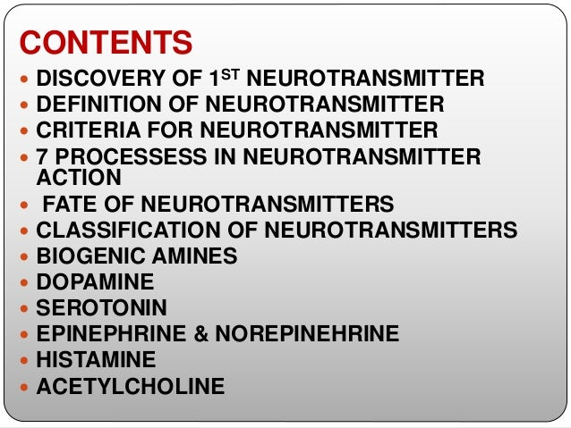 CONTENTS  DISCOVERY OF 1ST NEUROTRANSMITTER  DEFINITION OF NEUROTRANSMITTER  CRITERIA FOR NEUROTRANSMITTER  7 PROCESSE...