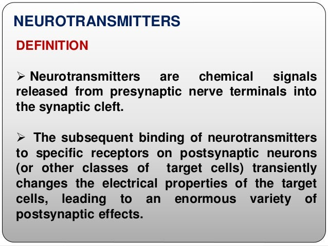 NEUROTRANSMITTERS DEFINITION  Neurotransmitters are chemical signals released from presynaptic nerve terminals into the s...