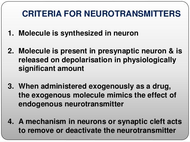 CRITERIA FOR NEUROTRANSMITTERS 1. Molecule is synthesized in neuron 2. Molecule is present in presynaptic neuron & is rele...