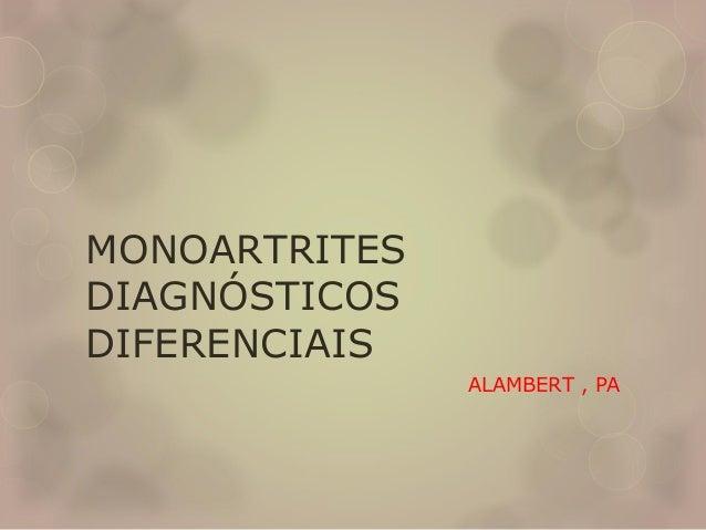 MONOARTRITES DIAGNÓSTICOS DIFERENCIAIS ALAMBERT , PA