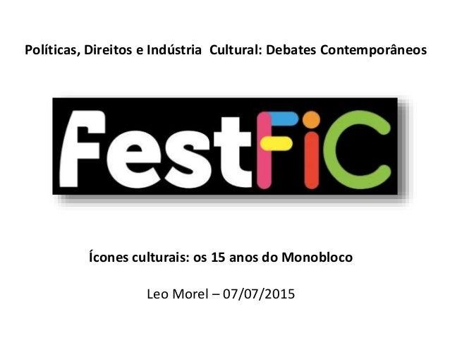 Políticas, Direitos e Indústria Cultural: Debates Contemporâneos Ícones culturais: os 15 anos do Monobloco Leo Morel – 07/...