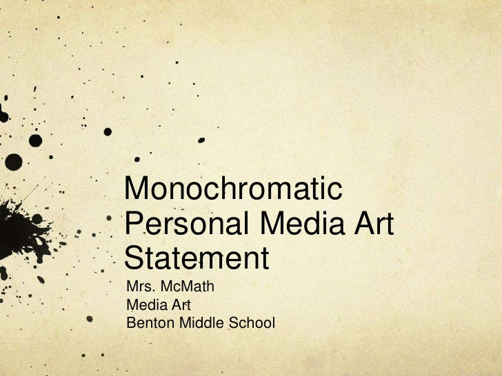 Monochromatic Personal Media Art Statement<br />Mrs. McMath<br />Media Art<br />Benton Middle School<br />