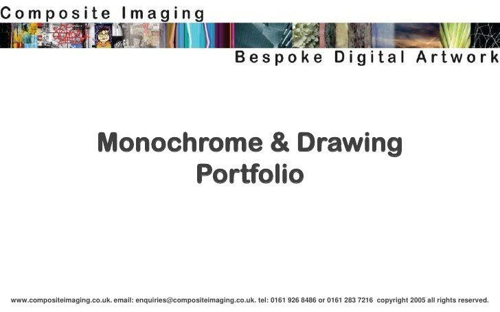 Monochrome & Drawing                               Portfoliowww.compositeimaging.co.uk. email: enquiries@compositeimaging....