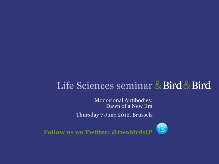 Life Sciences seminar                Monoclonal Antibodies:                   Dawn of a New Era         Thursday 7 June 20...