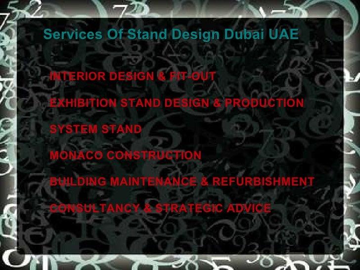 <ul><li>INTERIOR DESIGN & FIT-OUT </li></ul><ul><li>EXHIBITION STAND DESIGN & PRODUCTION </li></ul><ul><li>SYSTEM STAND </...