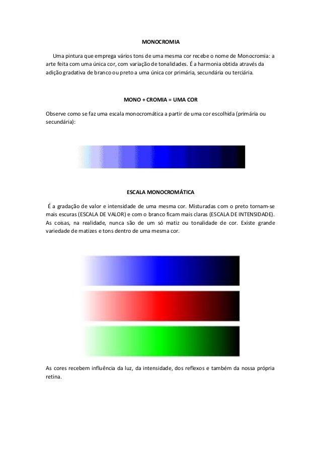 MONOCROMIA  Uma pintura que emprega vários tons de uma mesma cor recebe o nome de Monocromia: a  arte feita com uma única ...