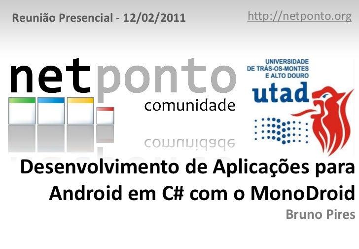 http://netponto.org<br />Reunião Presencial - 12/02/2011<br />Desenvolvimento de Aplicações para Android em C# com o MonoD...