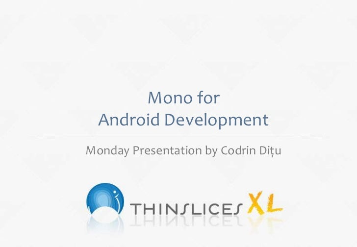 Mono for  Android DevelopmentMonday Presentation by Codrin Dițu