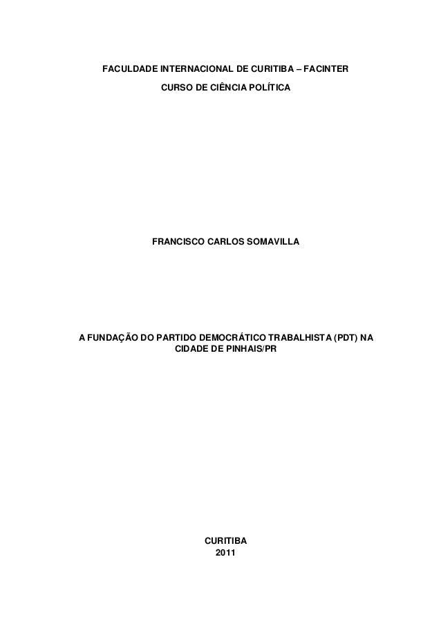 FACULDADE INTERNACIONAL DE CURITIBA – FACINTER CURSO DE CIÊNCIA POLÍTICA  FRANCISCO CARLOS SOMAVILLA  A FUNDAÇÃO DO PARTID...
