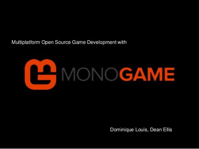 Multiplatform Open Source Game Development with  Dominique Louis, Dean Ellis