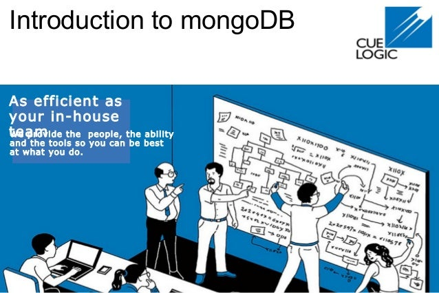 Introduction to mongoDB As efficient as your in-house teamWe provide the people, the ability and the tools so you can be b...