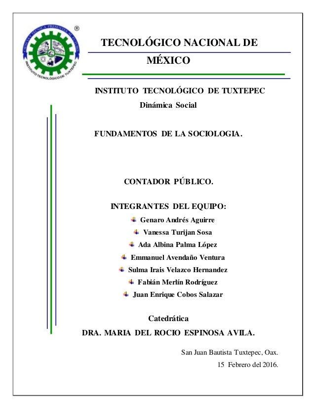 TECNOLÓGICO NACIONAL DE MÉXICO INSTITUTO TECNOLÓGICO DE TUXTEPEC Dinámica Social FUNDAMENTOS DE LA SOCIOLOGIA. CONTADOR PÚ...