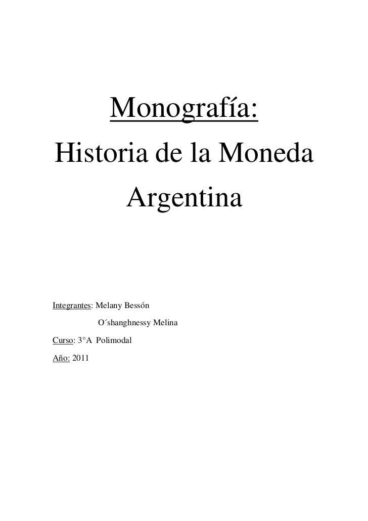 Monografía:Historia de la Moneda                   ArgentinaIntegrantes: Melany Bessón            O´shanghnessy MelinaCurs...