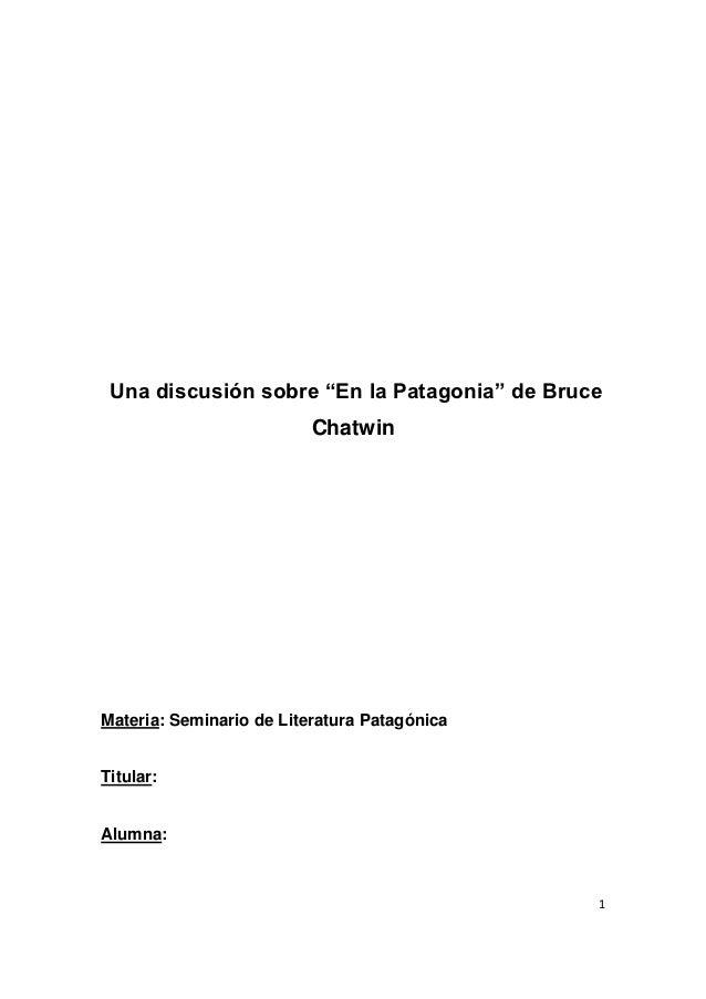 """Una discusión sobre """"En la Patagonia"""" de Bruce                          ChatwinMateria: Seminario de Literatura Patagónica..."""
