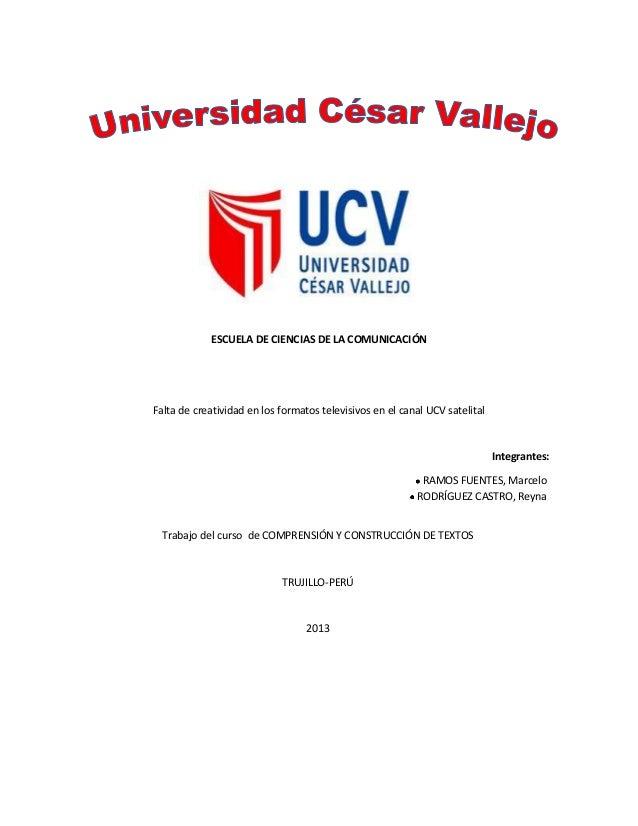 ESCUELA DE CIENCIAS DE LA COMUNICACIÓN  Falta de creatividad en los formatos televisivos en el canal UCV satelital  Integr...