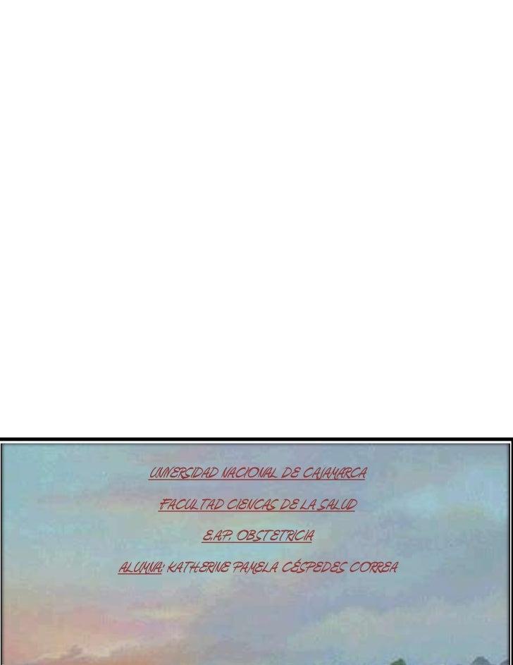 UNIVERSIDAD NACIONAL DE CAJAMARCA      FACULTAD CIENCAS DE LA SALUD             E.A.P. OBSTETRICIAALUMNA: KATHERINE PAMELA...