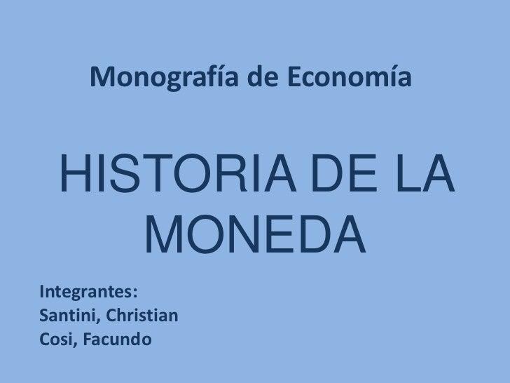 Monografía de Economía  HISTORIA DE LA     MONEDAIntegrantes:Santini, ChristianCosi, Facundo