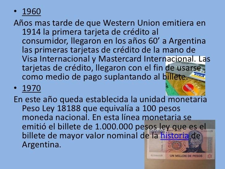 • 1960Años mas tarde de que Western Union emitiera en  1914 la primera tarjeta de crédito al  consumidor, llegaron en los ...