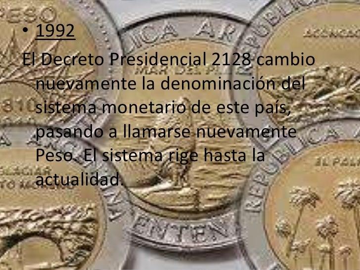 • 1992El Decreto Presidencial 2128 cambio  nuevamente la denominación del  sistema monetario de este país,  pasando a llam...