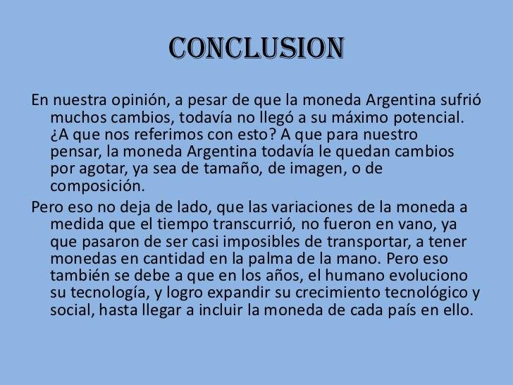 ConclusionEn nuestra opinión, a pesar de que la moneda Argentina sufrió  muchos cambios, todavía no llegó a su máximo pote...