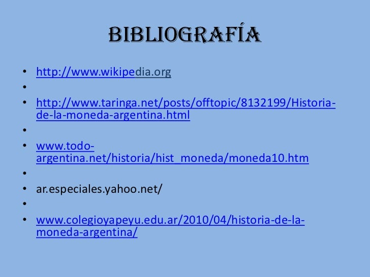 Bibliografía• http://www.wikipedia.org•• http://www.taringa.net/posts/offtopic/8132199/Historia-  de-la-moneda-argentina.h...