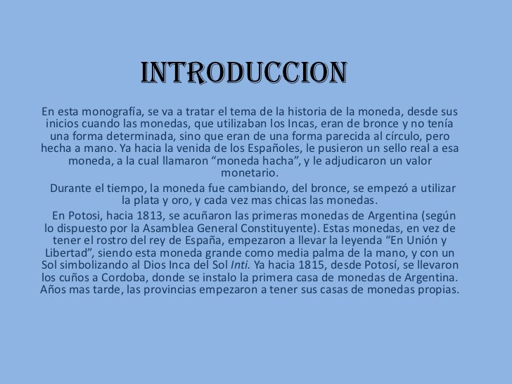 IntroduccionEn esta monografía, se va a tratar el tema de la historia de la moneda, desde sus  inicios cuando las monedas,...