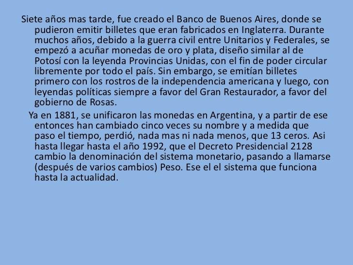 Siete años mas tarde, fue creado el Banco de Buenos Aires, donde se   pudieron emitir billetes que eran fabricados en Ingl...