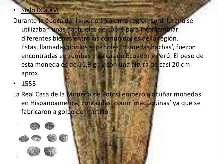 • Siglo IX a XVIDurante la época del Imperio Inca en la región cordillerana se   utilizaban unas hachuelas de cobre para i...