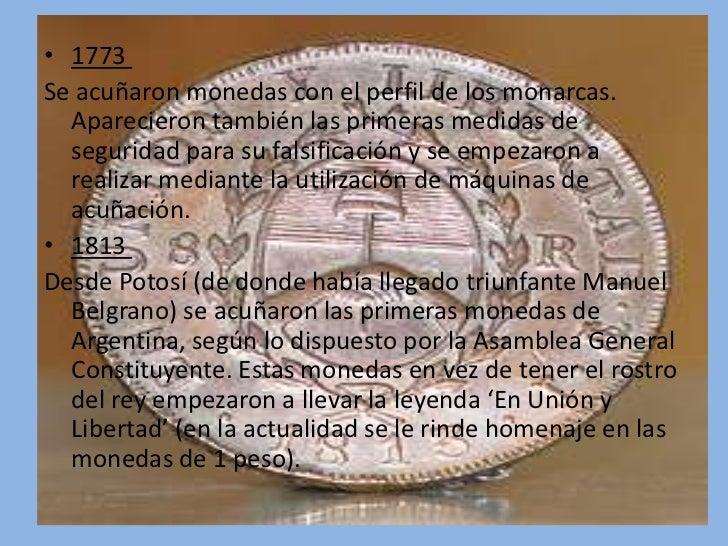 • 1773Se acuñaron monedas con el perfil de los monarcas.  Aparecieron también las primeras medidas de  seguridad para su f...