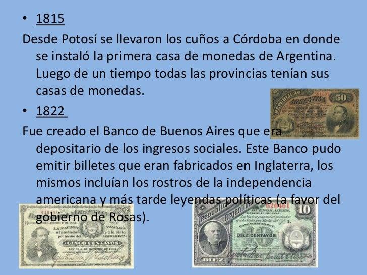 • 1815Desde Potosí se llevaron los cuños a Córdoba en donde  se instaló la primera casa de monedas de Argentina.  Luego de...