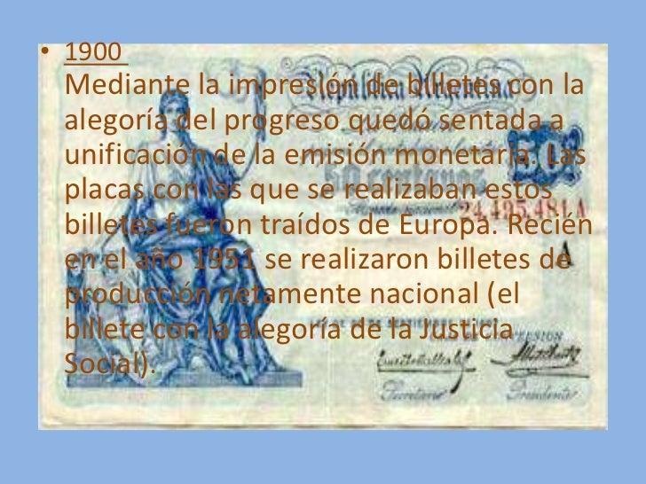 • 1900 Mediante la impresión de billetes con la alegoría del progreso quedó sentada a unificación de la emisión monetaria....