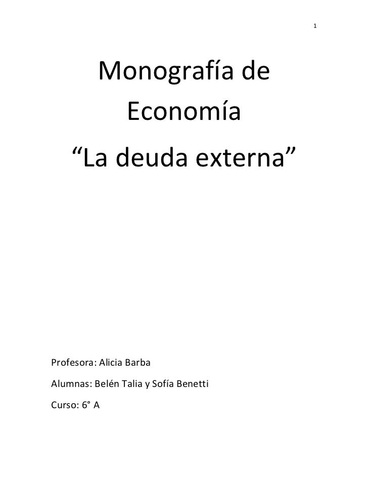 """1          Monografía de           Economía    """"La deuda externa""""Profesora: Alicia BarbaAlumnas: Belén Talia y Sofía Benet..."""