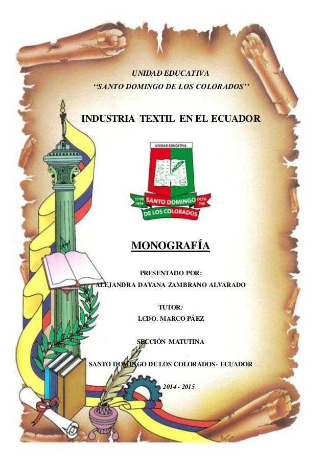 Industria Textil 1 UNIDAD EDUCATIVA ''SANTO DOMINGO DE LOS COLORADOS'' INDUSTRIA TEXTIL EN EL ECUADOR MONOGRAFÍA PRESENTAD...
