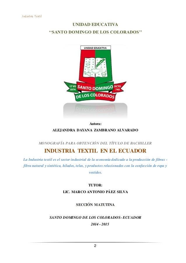 Industria Textil 2 UNIDAD EDUCATIVA ''SANTO DOMINGO DE LOS COLORADOS'' Autora: ALEJANDRA DAYANA ZAMBRANO ALVARADO MONOGRAF...