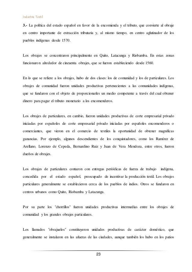 Industria Textil 23 3.- La política del estado español en favor de la encomienda y el tributo, que convierte al obraje en ...