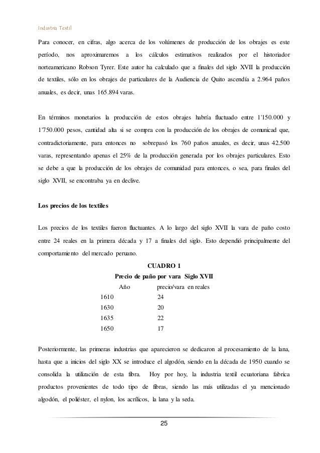 Industria Textil 25 Para conocer, en cifras, algo acerca de los volúmenes de producción de los obrajes es este período, no...