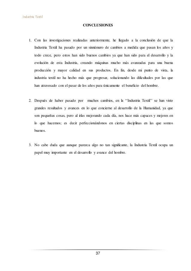 Industria Textil 37 CONCLUSIONES 1. Con las investigaciones realizadas anteriormente, he llegado a la conclusión de que la...