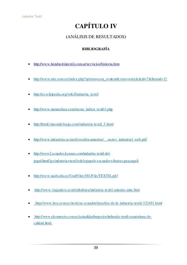 Industria Textil 39 CAPÍTULO IV (ANÁLISIS DE RESULTADOS) BIBLIOGRAFÍA  http://www.laindustriatextil.com.ar/servicios/hist...