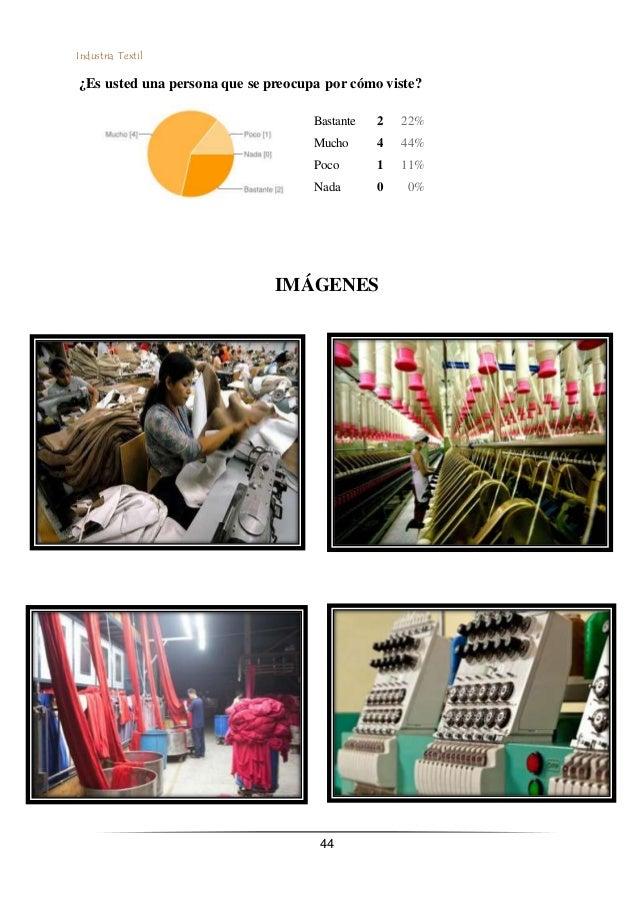 Industria Textil 44 ¿Es usted una persona que se preocupa por cómo viste? Bastante 2 22% Mucho 4 44% Poco 1 11% Nada 0 0% ...