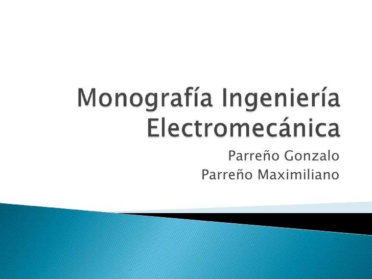 Monografía Ingeniería Electromecánica<br />Parreño Gonzalo<br />Parreño Maximiliano<br />