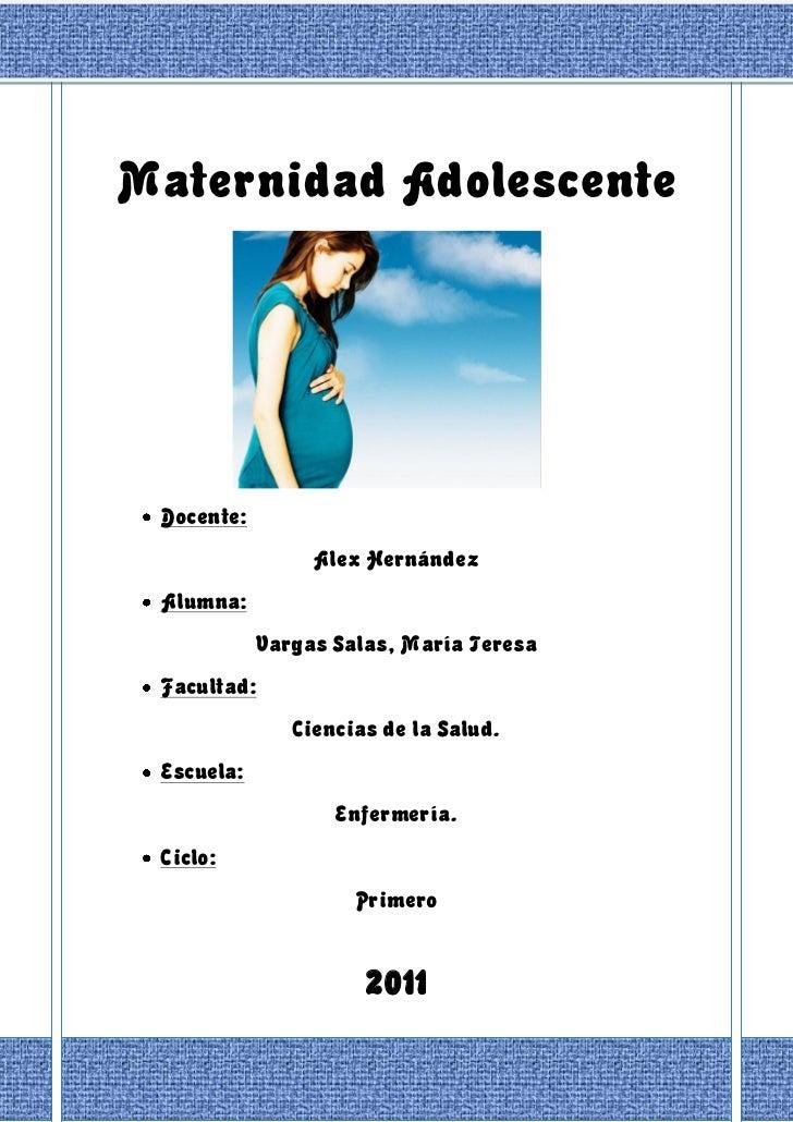Maternidad Adolescente Docente:                 Alex Hernández Alumna:            Vargas Salas, María Teresa Facultad:    ...