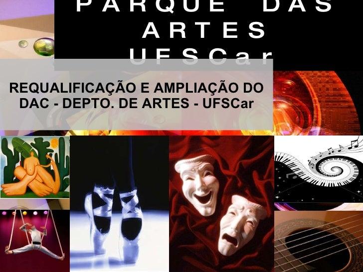 PARQUE DAS ARTES UFSCar REQUALIFICAÇÃO E AMPLIAÇÃO DO DAC - DEPTO. DE ARTES - UFSCar