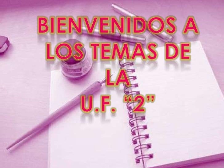 """Bienvenidos a los temas de laU.F. """"2""""<br />"""