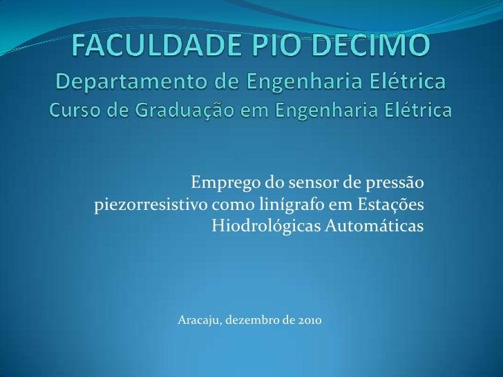 FACULDADE PIO DECIMODepartamento de Engenharia ElétricaCurso de Graduação em Engenharia Elétrica<br />Emprego do sensor de...