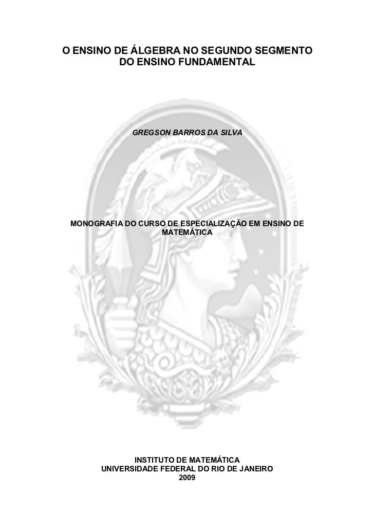 O ENSINO DE ÁLGEBRA NO SEGUNDO SEGMENTO          DO ENSINO FUNDAMENTAL              GREGSON BARROS DA SILVA MONOGRAFIA DO ...