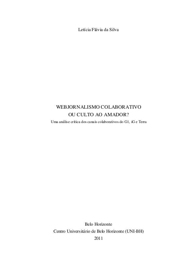 Letícia Flávia da Silva   WEBJORNALISMO COLABORATIVO           OU CULTO AO AMADOR?Uma análise crítica dos canais colaborat...