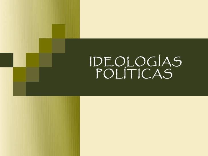 IDEOLOGÍAS POLÍTICAS